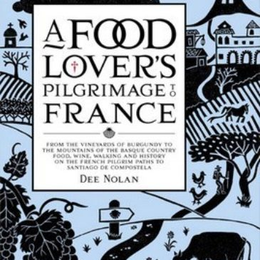 A Food Lover's Pilgrimage To France: Food, Farming And Stories From The French Pilgrim Paths To Santiago De Compostela by Dee Nolan