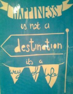 Happiness is not a destination, its a way of life