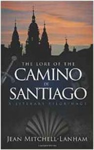 The Lore of the Camino de Santiago by Jean Mitchell-Lanham