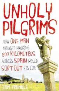 Unholy pilgrims, How one man thought walking 800 kilometres across Spain would sort out his life